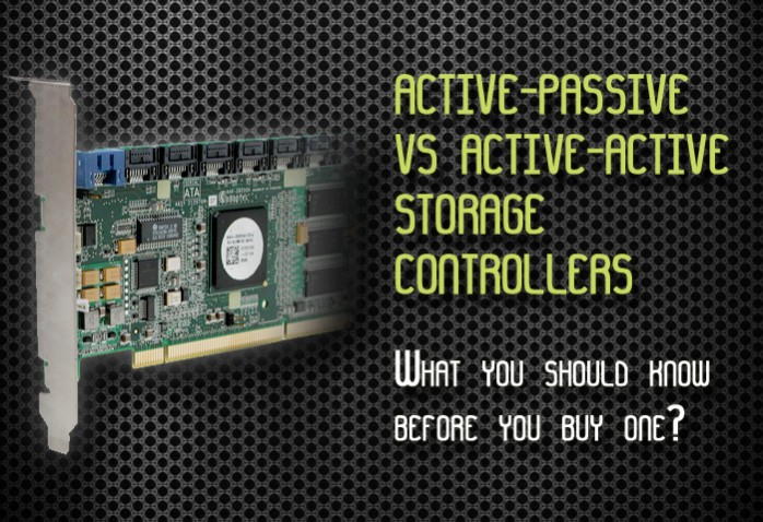 Which storage controller should you buy? Active-passive or Active-active.